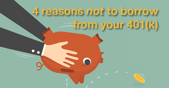 4 reasons not to borrow from your 401(k)
